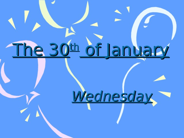 The 30 th of January Wednesday