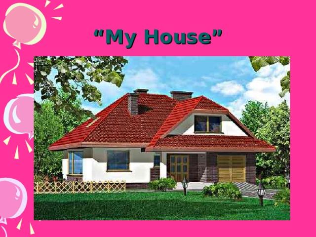 """"""" My House"""""""