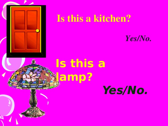 Is this a kitchen?                 Yes /No. Is this a lamp?          Yes /No.