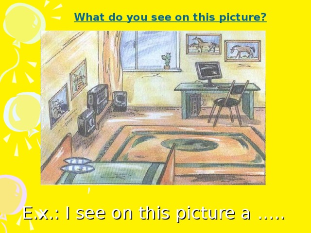 What do you see on this picture? E.x.: I see on this picture a …..