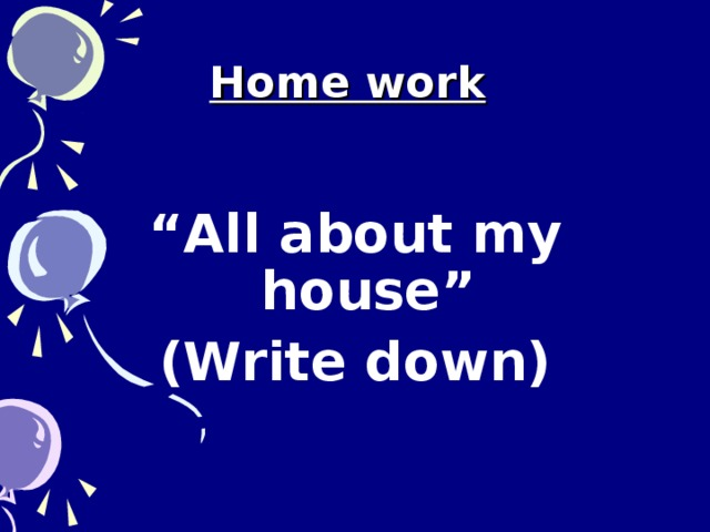 "Home work   "" All about my house"" (Write down)"