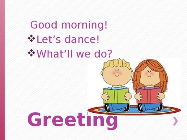 Good morning! Let's dance! What'll we do? Greeting