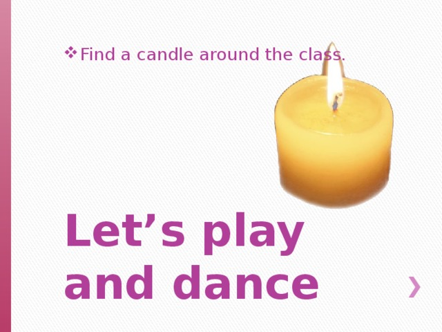 Find a candle around the class.