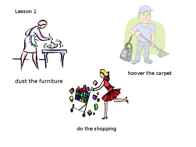 Lesson 1 hoover the carpet dust the furniture do the shopping