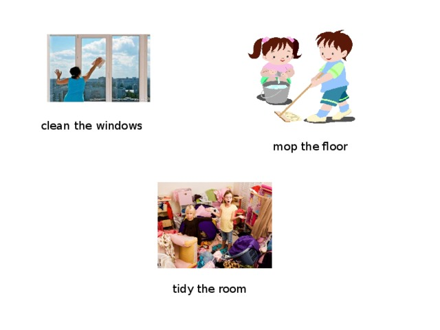 clean the windows mop the floor tidy the room