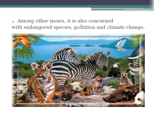 . Among other issues, it is also concerned withendangered species,pollutionand climate change.