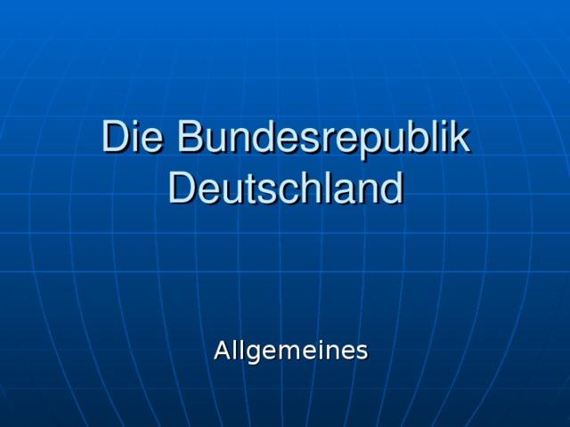 Die Bundesrepublik Deutschland Allgemeines