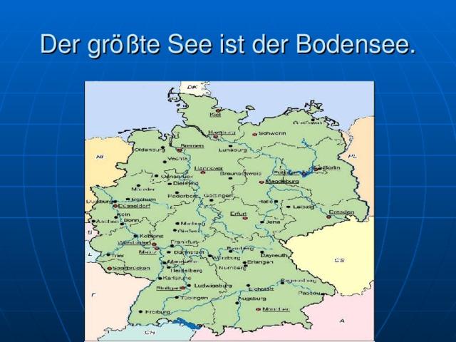 Der größte See ist der Bodensee.