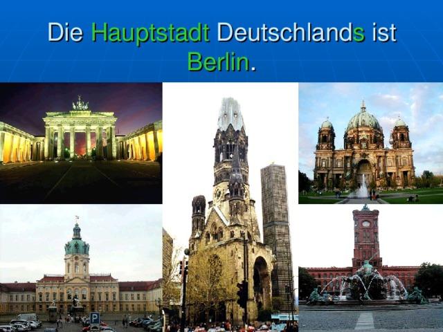 Die Hauptstadt Deutschland s ist Berlin .