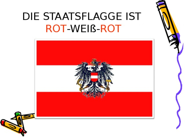 DIE STAATSFLAGGE IST  ROT -WEIß- ROT
