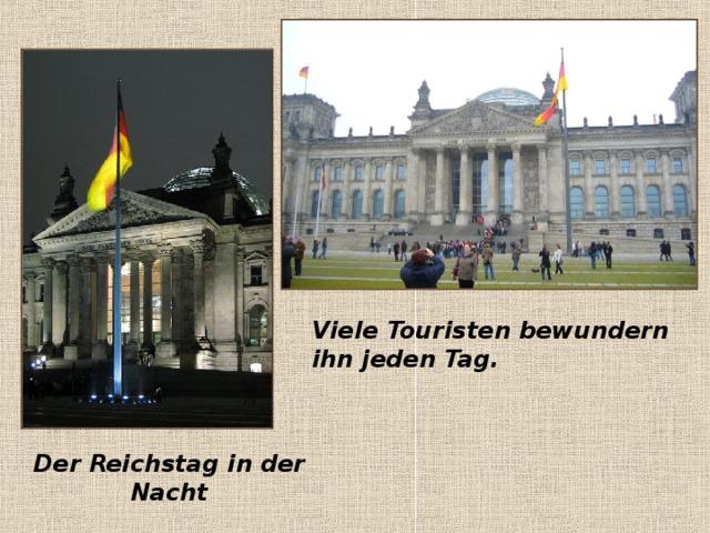 Der Reichstag in der Nacht Viele Touristen bewundern ihn jeden Tag.