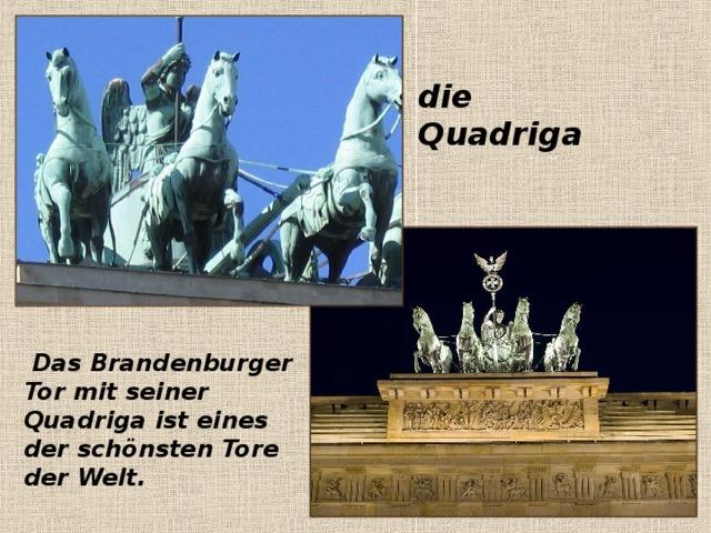 Das Brandenburger Tor mit seiner Quadriga ist eines der schönsten Tore der Welt. die Quadriga