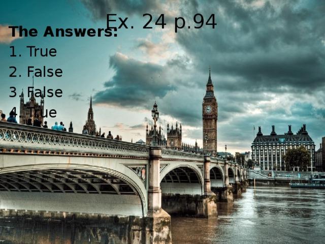 Ex. 24 p.94 The Answers: 1. True 2. False 3. False 4. True