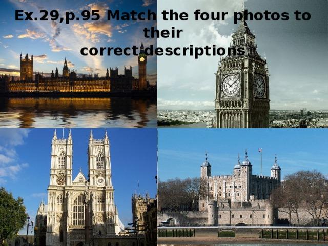 Ex.29,p.95 Match the four photos to their correct descriptions