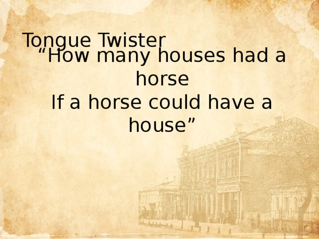 """Tongue Twister """" How many houses had a horse If a horse could have a house"""" Цель"""