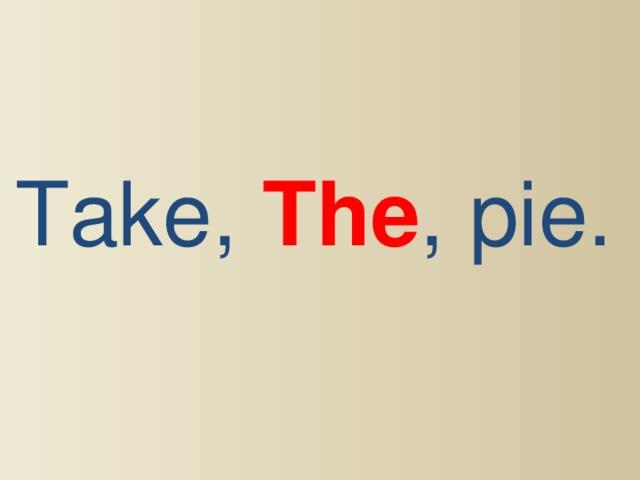 Take, The , pie.