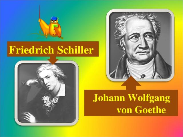 Friedrich Schiller  Johann Wolfgang  von Goethe