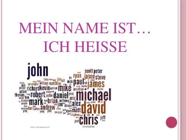 Mein Name ist…  Ich heiße…