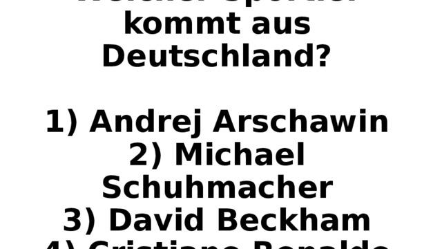 Welcher Sportler kommt aus Deutschland?   1) Andrej Arschawin  2) Michael Schuhmacher  3) David Beckham  4) Cristiano Ronaldo