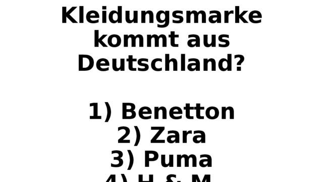 Welche Kleidungsmarke kommt aus Deutschland?   1) Benetton  2) Zara  3) Puma  4) H & M