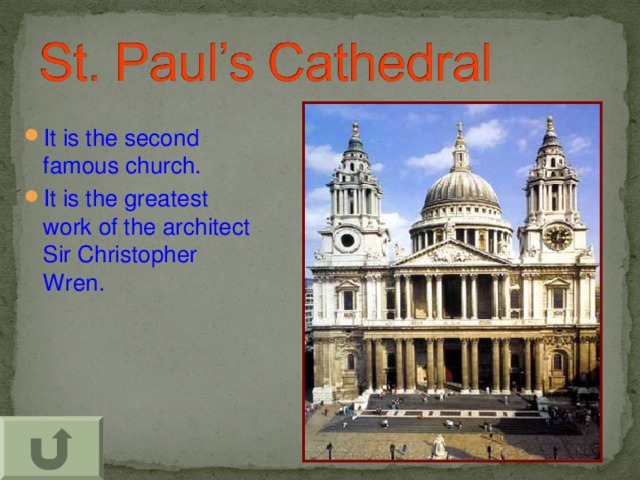 It is the second famous church. It is the greatest work of the architect Sir Christopher Wren.