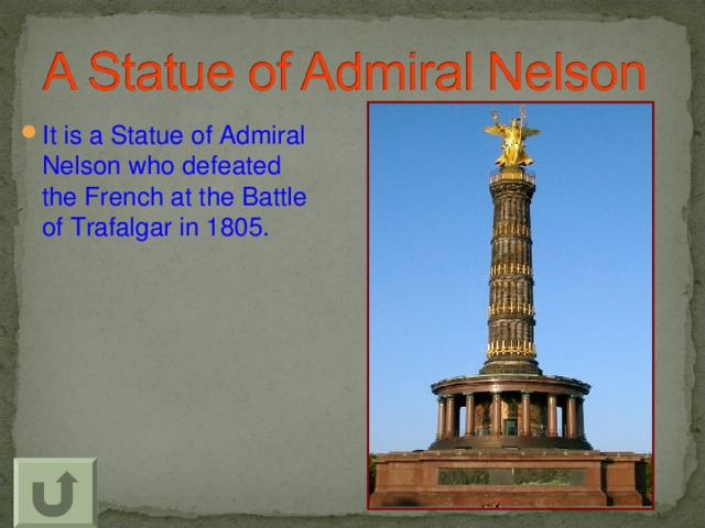 It is a Statue of Admiral Nelson who defeated the French at the Battle of Trafalgar in 1805.