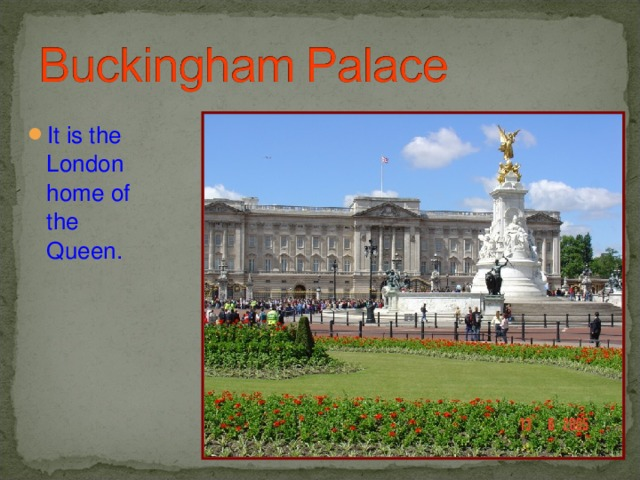 It is the London home of the Queen.