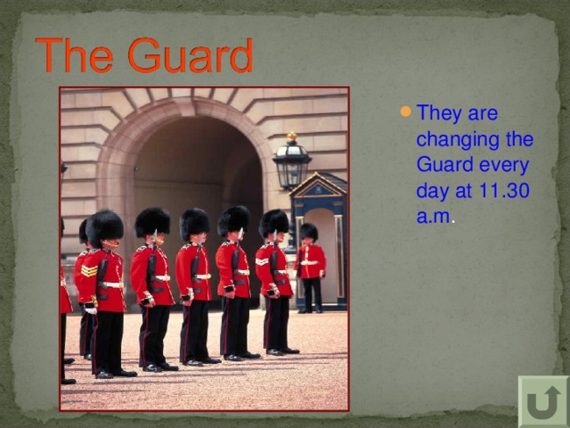 They are changing the Guard every day at 11.30 a.m .