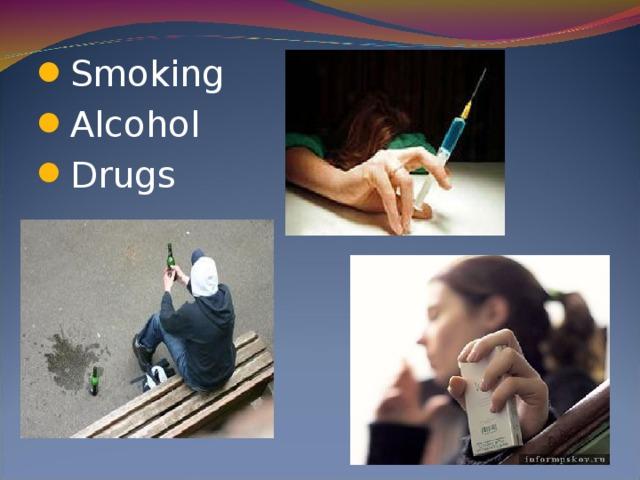 Smoking Alcohol Drugs
