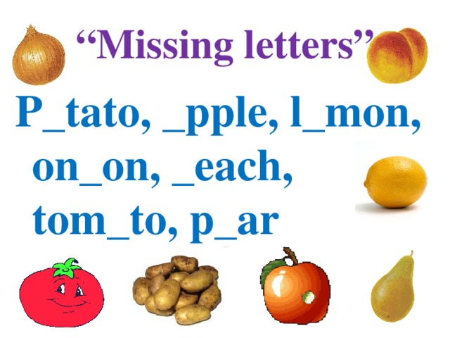 """ Missing letters"" P_tato, _pple, l_mon, on_on, _each, tom_to, p_ar"