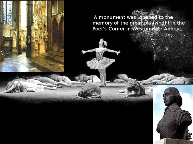 A monument was opened to the memory of the great playwright in the Poet's Corner in Westminster Abbey.