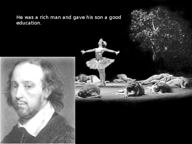 He was a rich man and gave his son a good education.