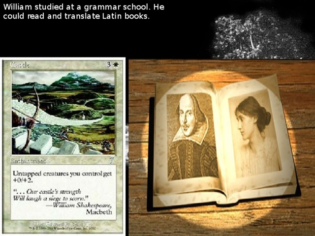 William studied at a grammar school. He could read and translate Latin books.