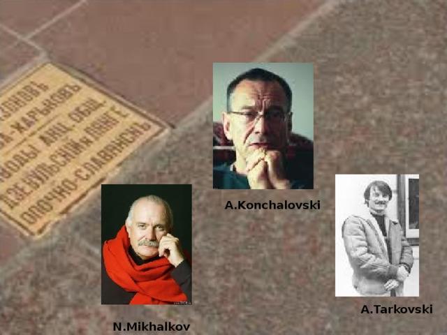 A.Konchalovski A.Tarkovski N.Mikhalkov