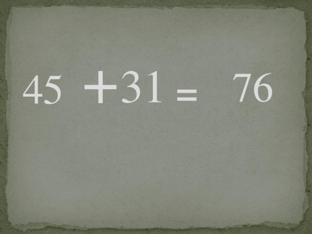 +  31  76  45  =