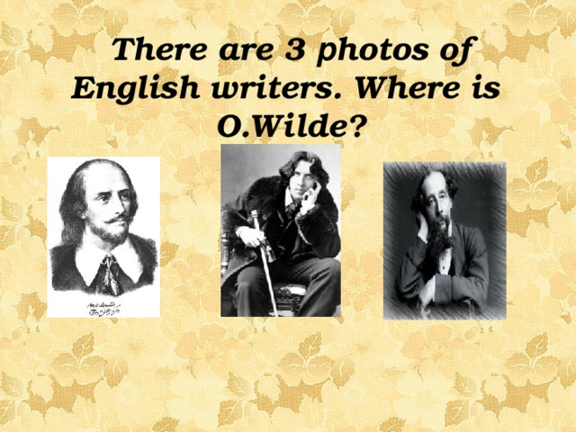 There are 3 p hotos of English writers. Where is O.Wilde?