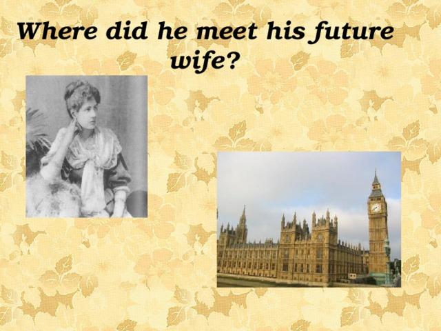 Where did he meet his future wife?