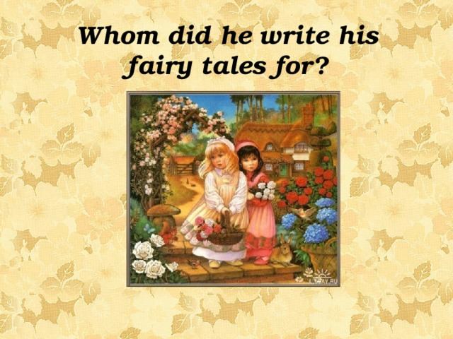 Whom did he write his fairy tales for?