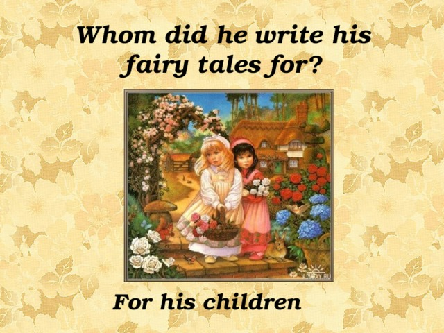 Whom did he write his fairy tales for? For his children