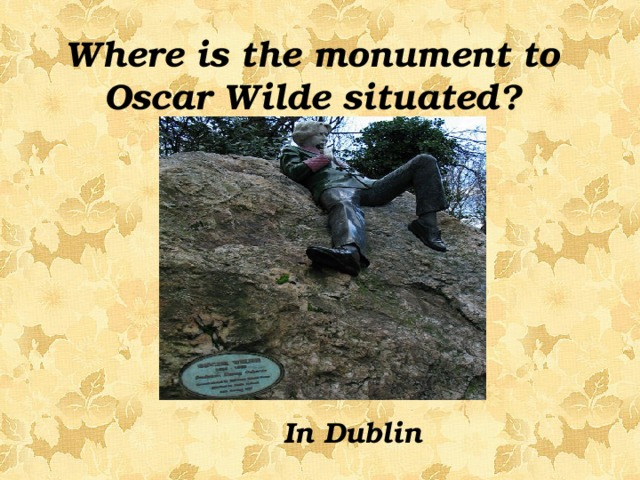 Where is the monument to Oscar Wilde situated?  In Dublin