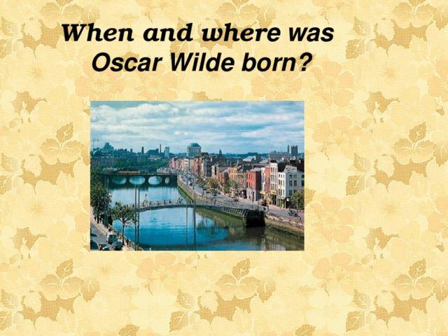 When and wher e was Oscar Wilde born?