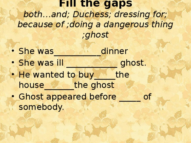 Fill the gaps  both…and; Duchess; dressing for; because of ;doing a dangerous thing ;ghost