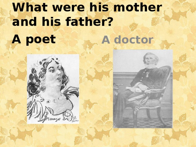 What were his mother and his father?   A poet A doctor