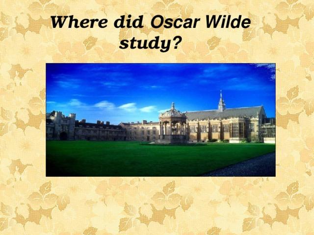 Where did Oscar Wilde study ?