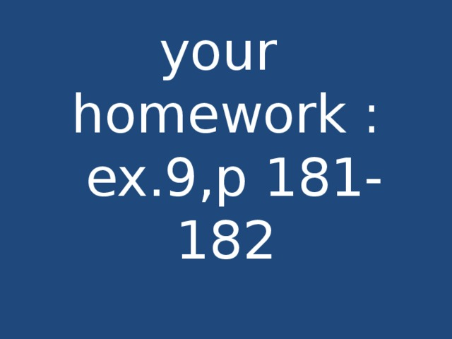 your homework :  ex.9,p 181-182