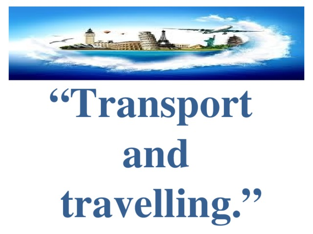 """ Transport  and  travelling."""