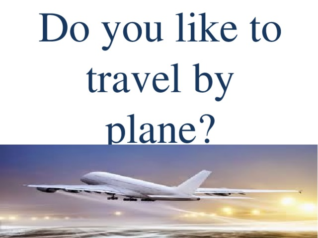 Do you like to travel by plane?