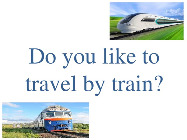 Do you like to travel by train?