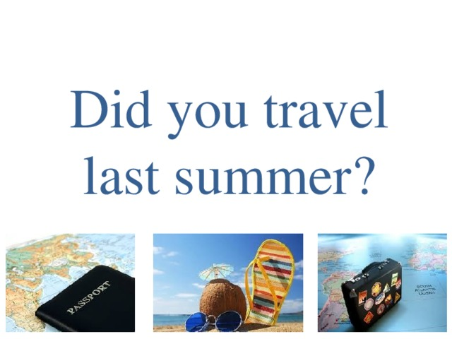 Did you travel last summer?
