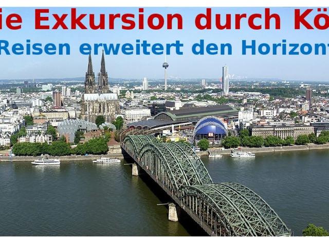 Die Exkursion durch Köln Reisen erweitert den Horizont